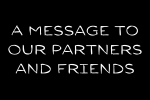 A Message to Our Partners and Friends