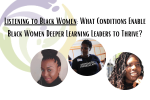 Listening to Black Women: What Conditions Enable Black Women Deeper Learning Leaders to Thrive?